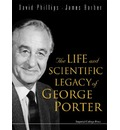 The Life and Scientific Legacy of George Porter - David Phillips