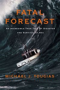 Fatal Forecast: An Incredible True Tale Of Disaster And Survival At Sea - Michael J. TougiasMichael J. Tougias