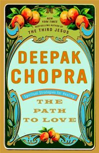 The Path To Love: Spiritual Strategies For Healing - Deepak Chopra