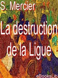 La Destruction De La Ligue - S. Mercier