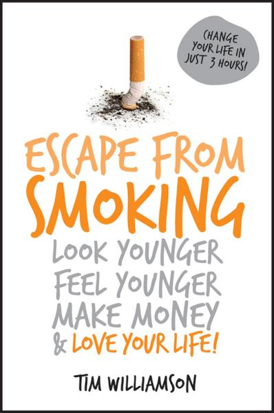 Escape from Smoking: Look Younger, Feel Younger, Make Money and Love Your Life! - Wrightbooks