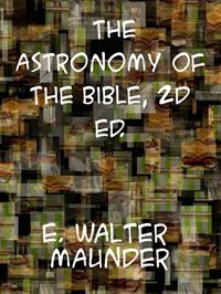 The Astronomy Of The Bible An Elementary Commentary On The Astronomical References Of Holy Scripture - Edward Walter Maunder