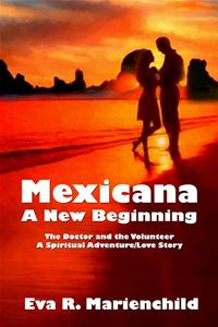 Mexicana - A New Beginning - Eva R. Marienchild