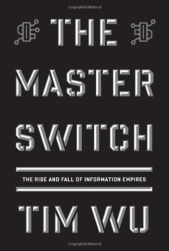 The Master Switch: The Rise and Fall of Information Empires (Borzoi Books) - Tim Wu
