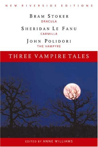 Three Vampire Tales: Dracula, Carmilla, and The Vampyre (New Riverside Editions) - Bram Stoker, Sheridan Le Fanu, John Polidori, Anne Williams