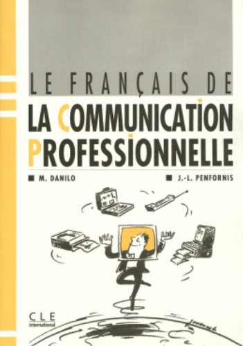 Le Francais de La Communication Professionelle Textbook (French Edition) - Collective