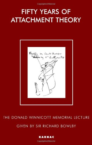 Fifty Years of Attachment Theory: Recollections of Donald Winnicott and John Bowlby (Donald Winnicott Memorial Lecture Series) - Richard Bowlby