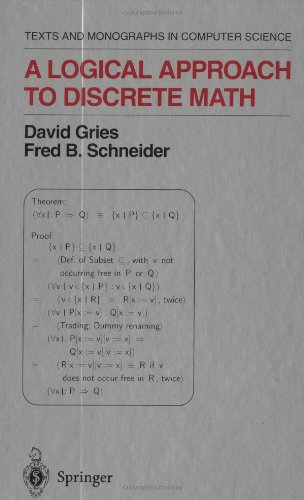 A Logical Approach to Discrete Math (Texts and Monographs in Computer Science) - David Gries; Fred B. Schneider