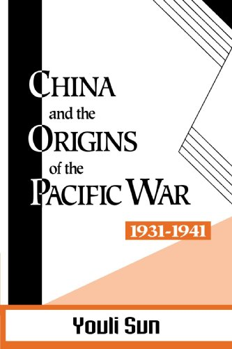 China and the Origins of the Pacific War, 1931-41 - Youli Sun