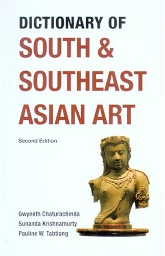Dictionary of South and Southeast Asian Art: Second Edition - Gwyneth Chaturachinda; Sunanda Krishnamurty; Pauline Tabtiang