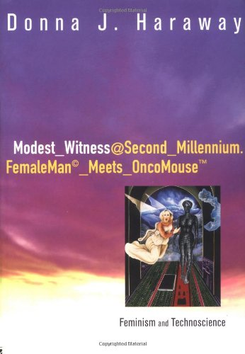 Modest_Witness@Second_Millennium.FemaleMan_Meets_OncoMouse: Feminism and Technoscience - Donna J. Haraway