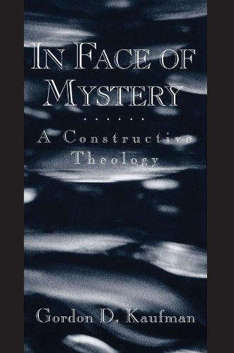 In Face of Mystery: A Constructive Theology - Gordon Dester Kaufman