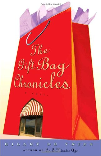 The Gift Bag Chronicles: A Novel - Hilary De Vries