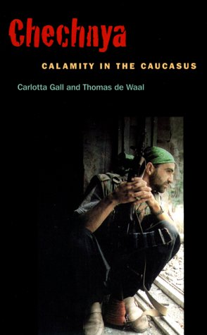 Chechnya: Calamity in the Caucasus - Carlotta Gall; Thomas de Waal