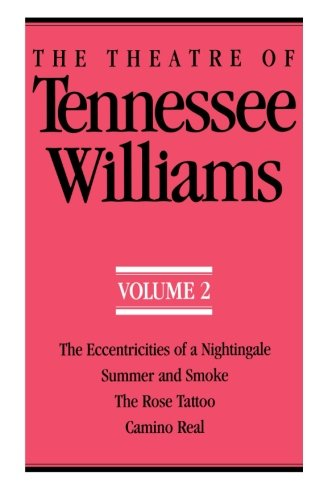 The Theatre of Tennessee Williams, Volume 2: Eccentricities of a Nightingale, Summer and Smoke, The Rose Tattoo, Camino Real - Tennessee Williams