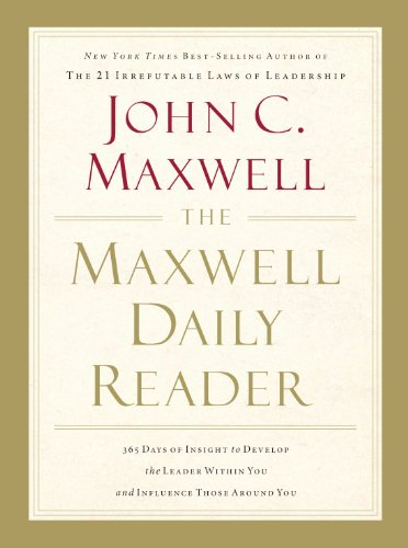 The Maxwell Daily Reader: 365 Days of Insight to Develop the Leader Within You and Influence Those Around You - John C. Maxwell