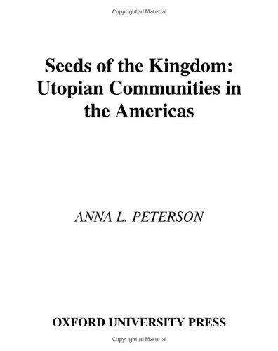 Seeds of the Kingdom: Utopian Communities in the Americas - Anna L. Peterson