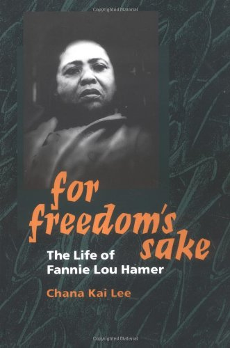 For Freedom's Sake: The Life of Fannie Lou Hamer (Women in American History) - Chana Kai Lee