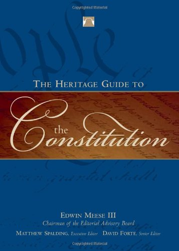 The Heritage Guide to the Constitution - Edwin Meese, Matthew Spalding, David F. Forte