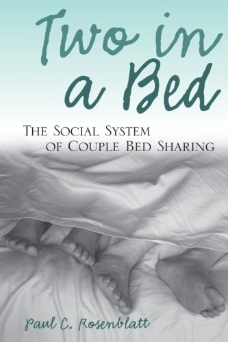 Two in a Bed: The Social System of Couple Bed Sharing - Paul C. Rosenblatt