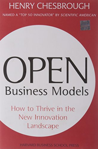 Open Business Models: How to Thrive in the New Innovation Landscape - Henry Chesbrough