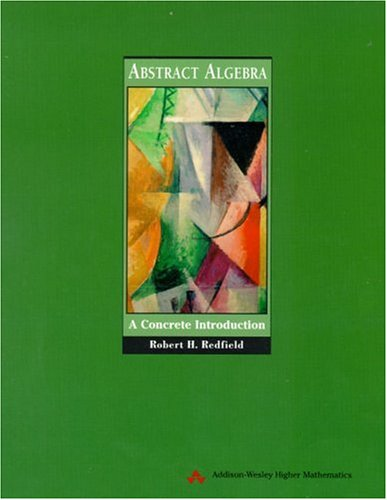 Abstract Algebra: A Concrete Introduction - Robert H. Redfield