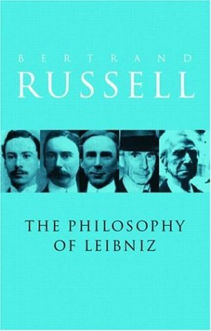 A Critical Exposition of the Philosophy of Leibniz: With an Appendix of Leading Passages - Bertrand Russell