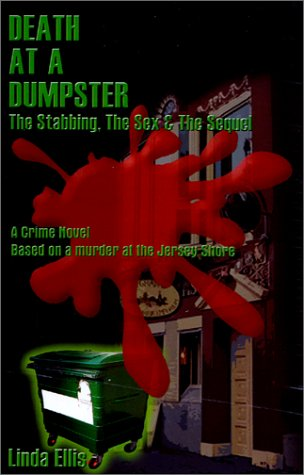 Death at a Dumpster : The Stabbing, the Sex  &  the Sequel - Linda Ellis