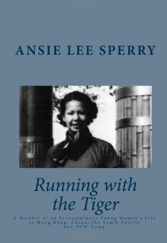 Running with the Tiger: A Memoir of an Extraordinary Young Woman's Life in Hong Kong, China, The South Pacific and POW Camp - Ansie Lee Sperry