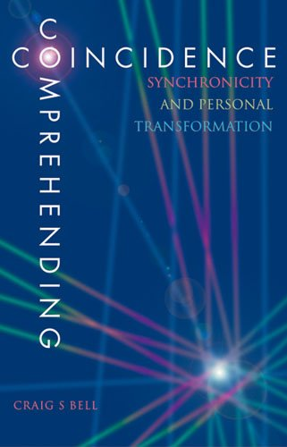 COMPREHENDING COINCIDENCE: SYNCHRONICITY  &  PERSONAL TRANSFORMATION - CRAIG BELL