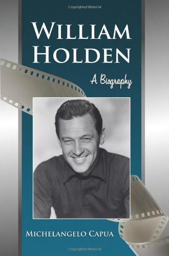 William Holden: A Biography - Michelangelo Capua