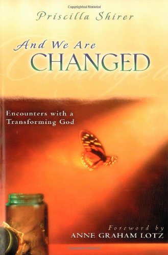 And We Are Changed: Encounters with a Transforming God - Priscilla Shirer