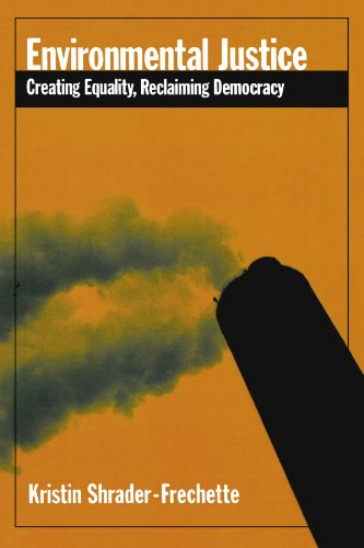 Environmental Justice: Creating Equality, Reclaiming Democracy (Environmental Ethics and Science Policy Series) - Kristin Shrader-Frechette