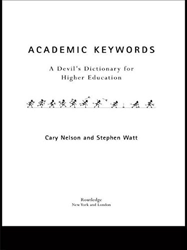 Academic Keywords: A Devil's Dictionary for Higher Education - Cary Nelson; Stephen Watt