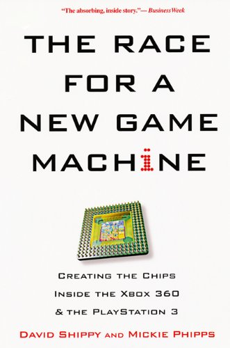 The Race For A New Game Machine - David Shippy; Mickie Phipps