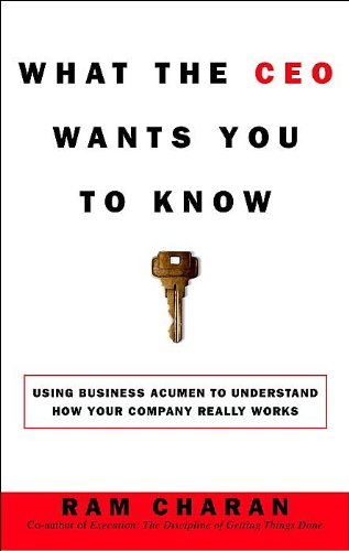 What the CEO Wants You to Know : How Your Company Really Works - Ram Charan