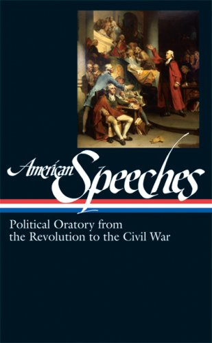 American Speeches: Political Oratory from the Revolution tothe CivilWar - Ted Widmer