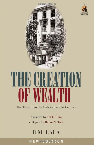 The Creation of Wealth The Tatas From 19th to 21st Century - R.M. Lala