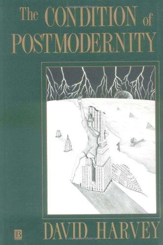 The Condition of Postmodernity: An Enquiry into the Origins of Cultural Change - David Harvey