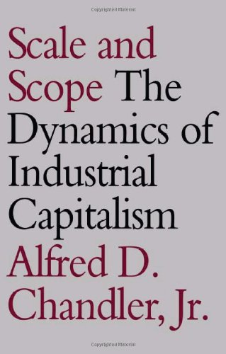 Scale and Scope: The Dynamics of Industrial Capitalism - Alfred D. Chandler Jr.