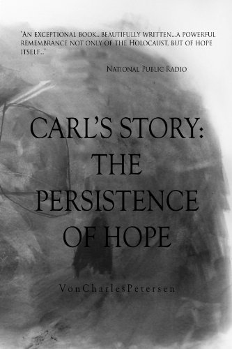 Carl's Story; The Persistence of Hope - Von Charles Petersen