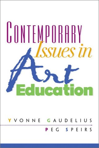 Contemporary Issues in Art Education - Yvonne Gaudelius Ph.D., Peg Speirs Ph.D.