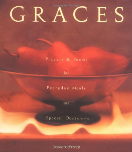 Graces: Prayers for Everyday Meals and Special Occasions - June Cotner