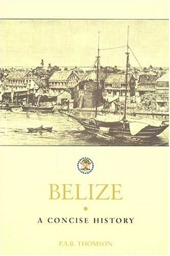 Belize: A Concise History - P. A. B. Thomson