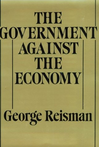 The Government Against the Economy - George Reisman