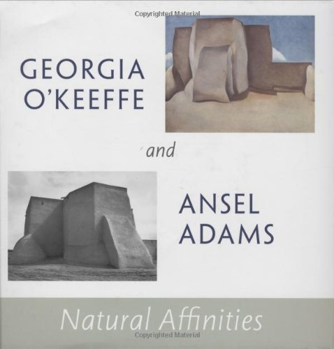 Georgia O'Keeffe and Ansel Adams: Natural Affinities - Georgia O'Keeffe Museum; Barbara Buhler Lynes; Sandra S. Phillips