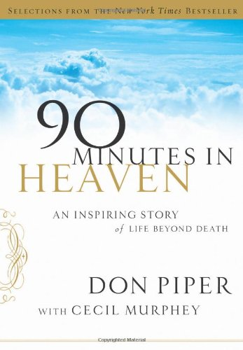 Selections from 90 Minutes in Heaven: An Inspiring Story of Life Beyond Death - Don Piper; Cecil Murphey