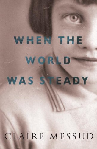 When The World Was Steady - Claire Messud