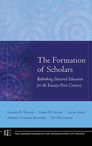 The Formation of Scholars: Rethinking Doctoral Education for the Twenty-First Century - George E. Walker; Chris M. Golde; Laura Jones; Andrea Conklin Bueschel; Pat Hutchings
