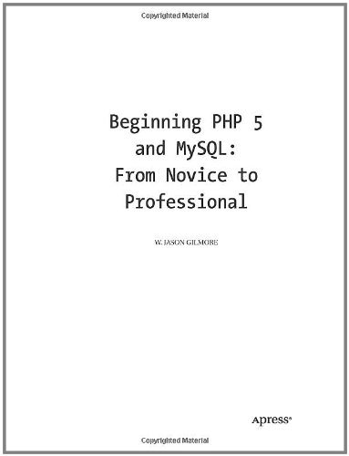 Beginning PHP 5 and MySQL: From Novice to Professional - W. Jason Gilmore